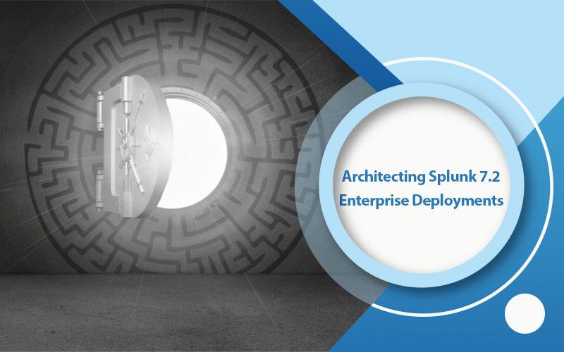 دوره Architecting Splunk 7.2 Enterprise Deployments